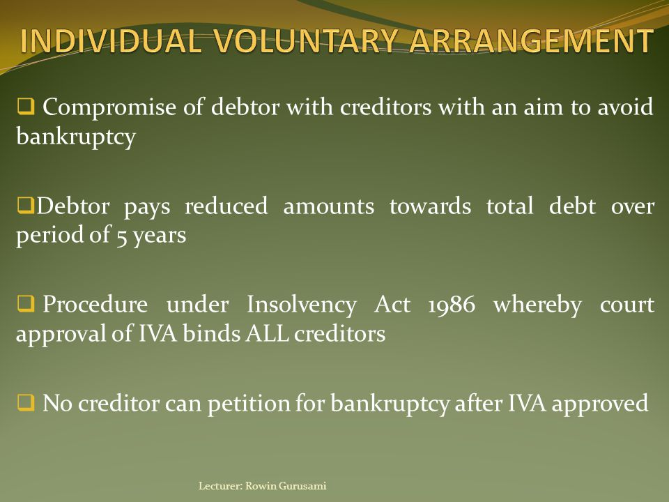  Compromise of debtor with creditors with an aim to avoid bankruptcy  Debtor pays reduced amounts towards total debt over period of 5 years  Proced
