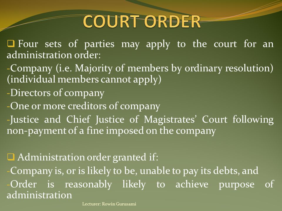  Moratorium (temporary suspension) over the company's debts commences  Court must give permission for: - Security over company property to be enforced - Goods held under hire purchase to be repossessed - Landlord to conduct forfeiture by peaceable entry - Commencement/continuation of any legal proceedings against the company Lecturer: Rowin Gurusami