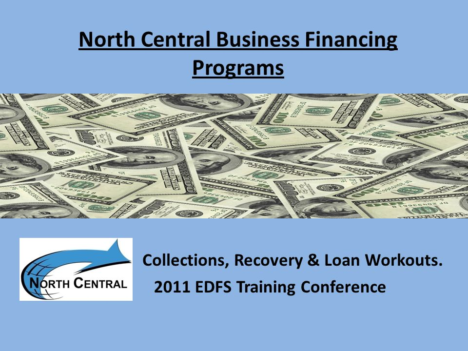 North Central Business Financing Programs Collections, Recovery & Loan Workouts.