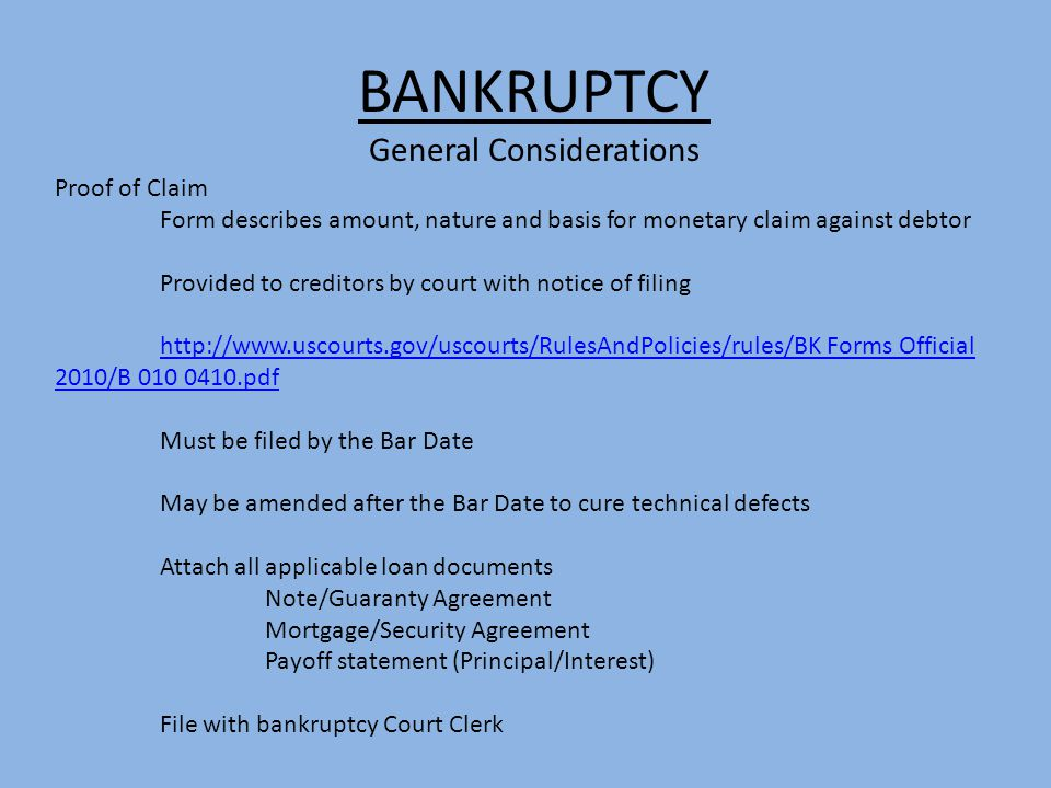 BANKRUPTCY General Considerations Proof of Claim Form describes amount, nature and basis for monetary claim against debtor Provided to creditors by co