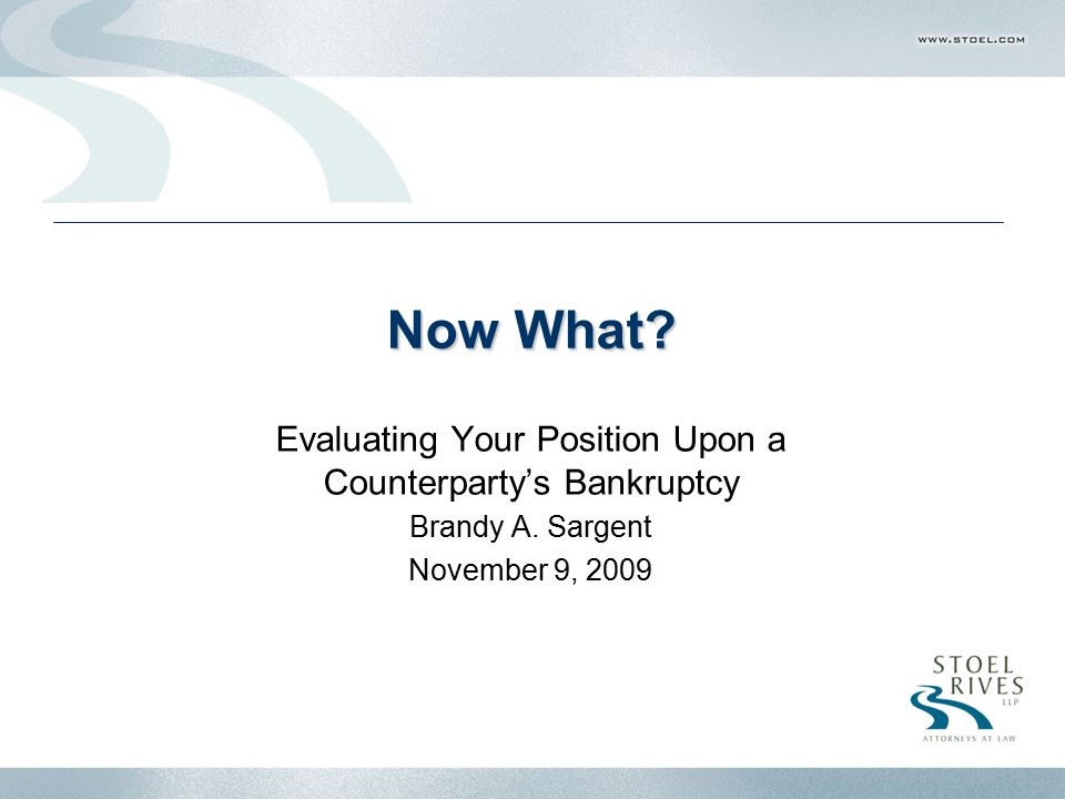 Now What. Evaluating Your Position Upon a Counterparty's Bankruptcy Brandy A.