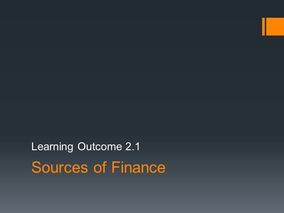 Sources of Finance Learning Outcome 2.1