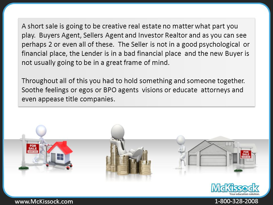 www.Mckissock.com www.McKissock.com 1-800-328-2008 A short sale is going to be creative real estate no matter what part you play.