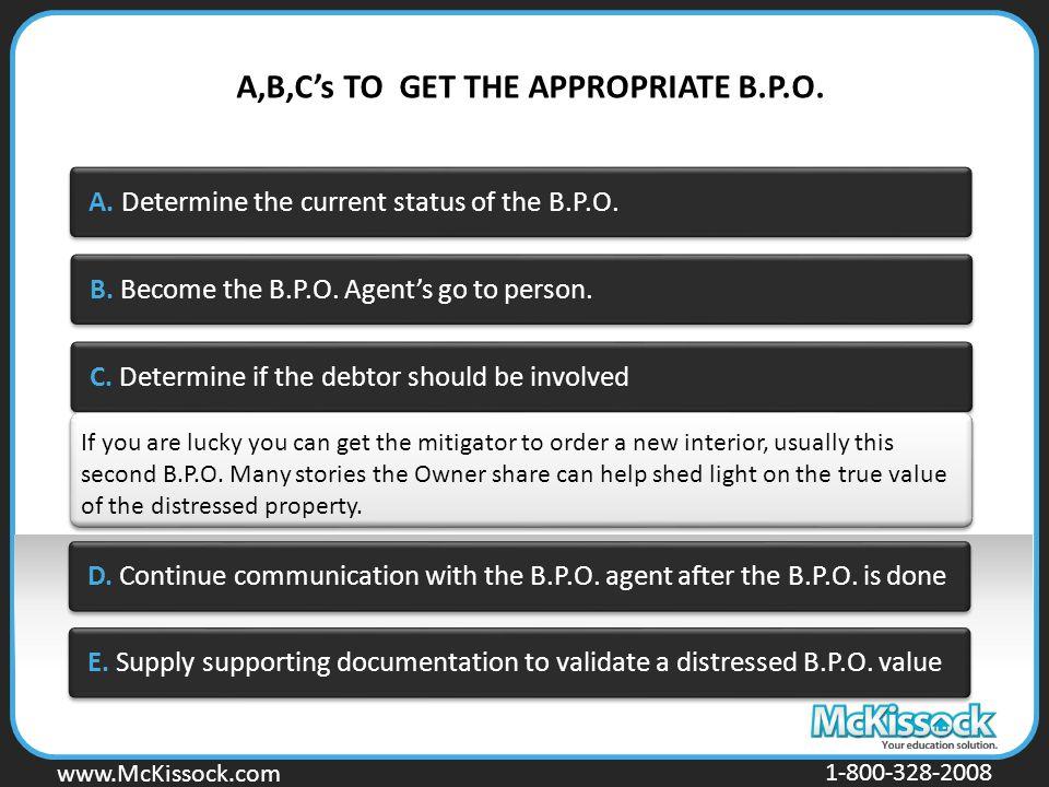 www.Mckissock.com www.McKissock.com 1-800-328-2008 A. Determine the current status of the B.P.O. B. Become the B.P.O. Agent's go to person. C. Determi
