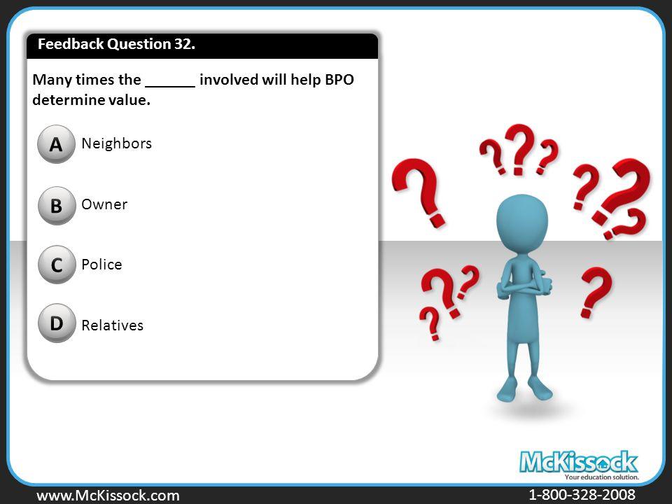 www.Mckissock.com www.McKissock.com 1-800-328-2008 Many times the ______ involved will help BPO determine value. B C D A Neighbors Owner Police Relati