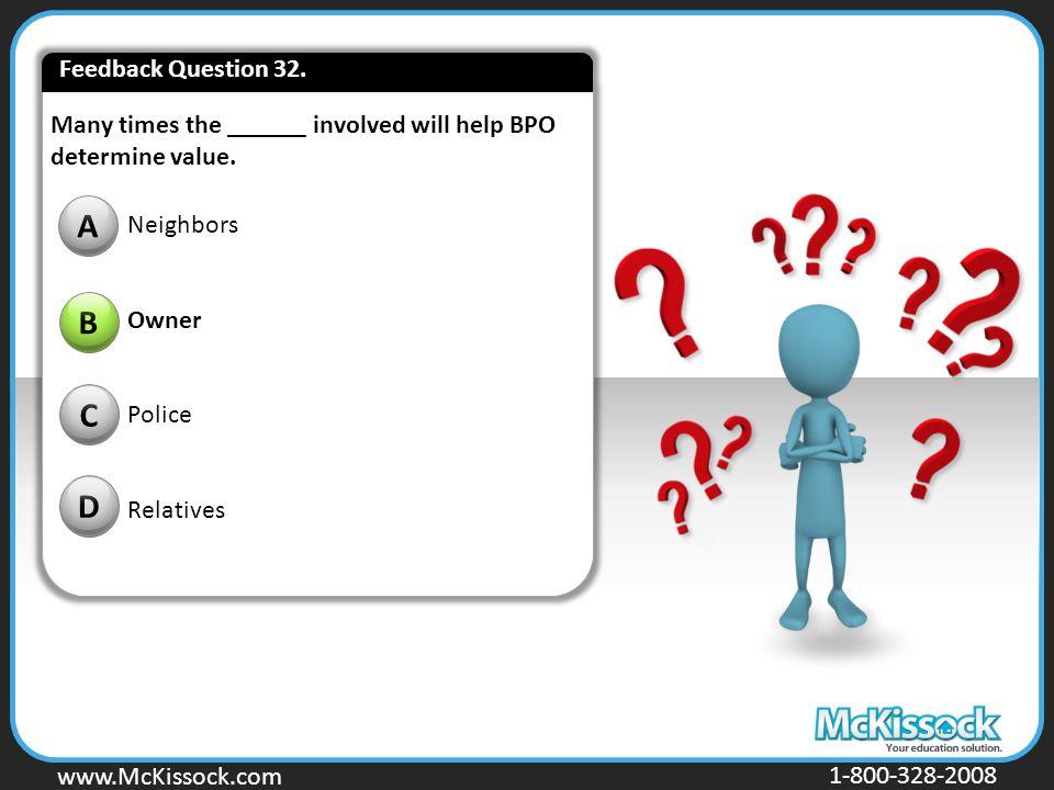 www.Mckissock.com www.McKissock.com 1-800-328-2008 Many times the ______ involved will help BPO determine value.