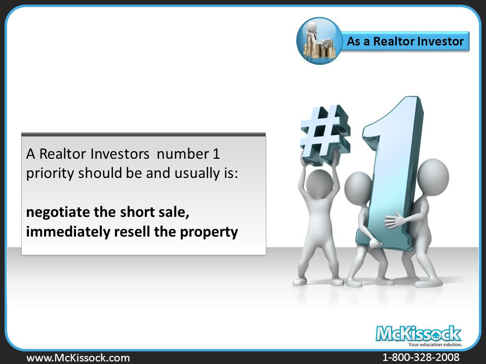 www.Mckissock.com www.McKissock.com 1-800-328-2008 As a Realtor Investor A Realtor Investors number 1 priority should be and usually is: negotiate the