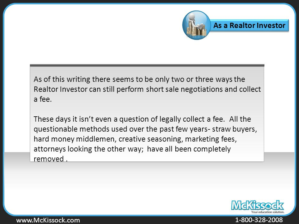 www.Mckissock.com www.McKissock.com 1-800-328-2008 As a Realtor Investor As of this writing there seems to be only two or three ways the Realtor Inves