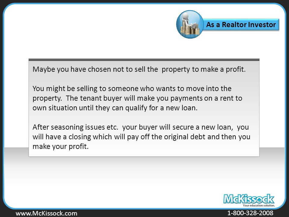 www.Mckissock.com www.McKissock.com 1-800-328-2008 As a Realtor Investor Maybe you have chosen not to sell the property to make a profit. You might be