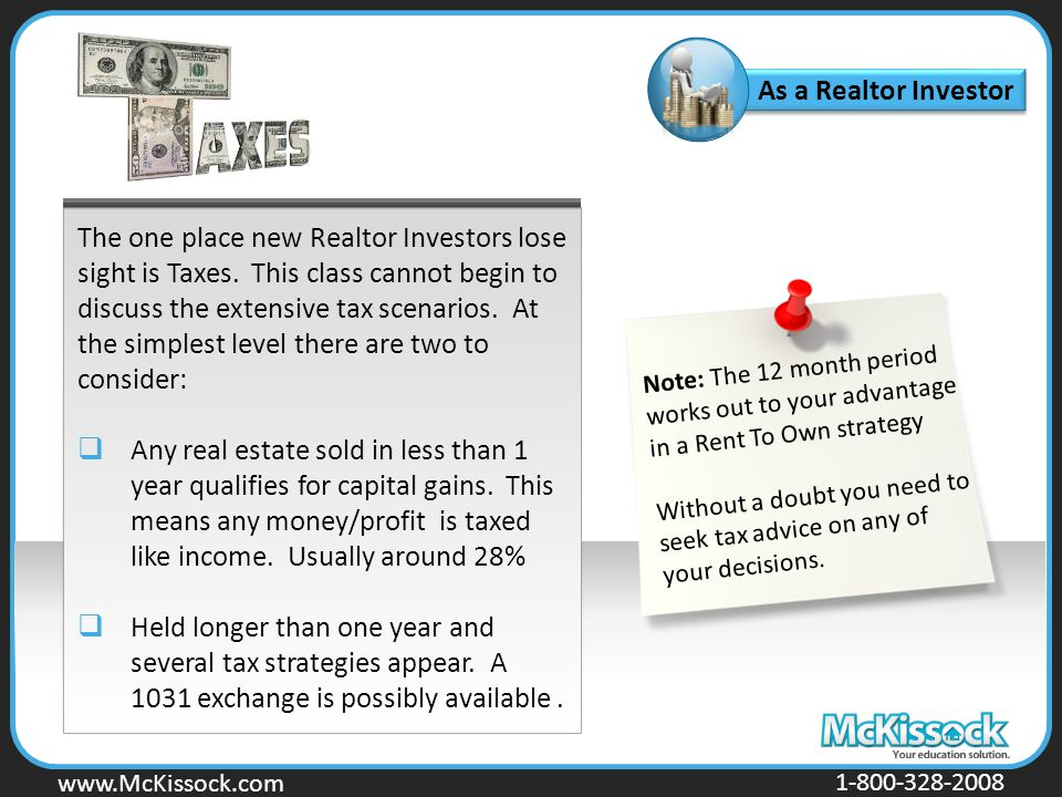 www.Mckissock.com www.McKissock.com 1-800-328-2008 As a Realtor Investor The one place new Realtor Investors lose sight is Taxes.
