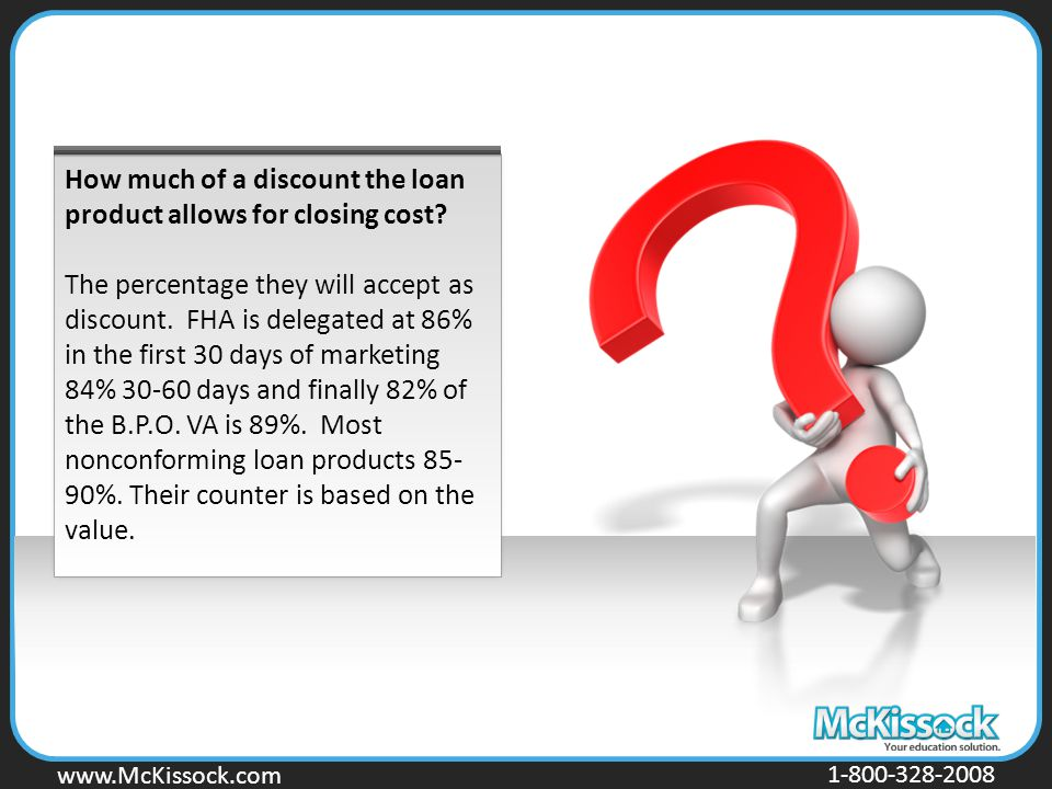 www.Mckissock.com www.McKissock.com 1-800-328-2008 How much of a discount the loan product allows for closing cost.