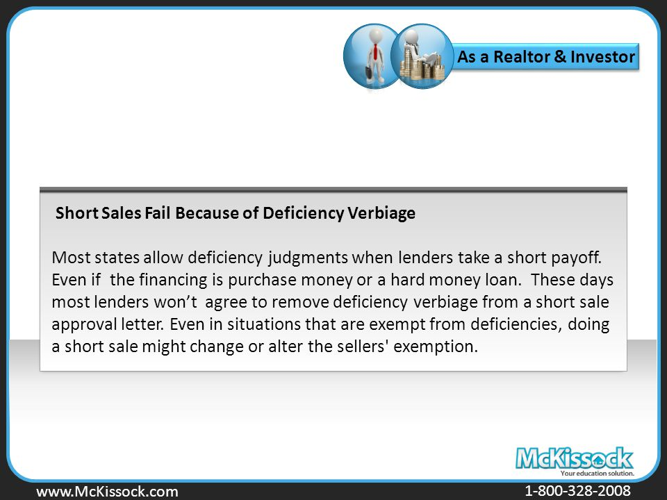 www.Mckissock.com www.McKissock.com 1-800-328-2008 Short Sales Fail Because of Deficiency Verbiage Most states allow deficiency judgments when lenders take a short payoff.