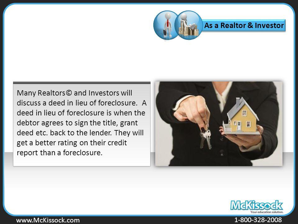 www.Mckissock.com www.McKissock.com 1-800-328-2008 Many Realtors© and Investors will discuss a deed in lieu of foreclosure. A deed in lieu of foreclos