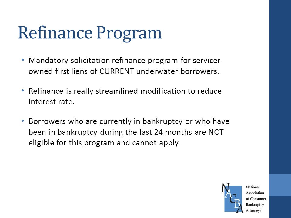 Refinance Program Mandatory solicitation refinance program for servicer- owned first liens of CURRENT underwater borrowers.