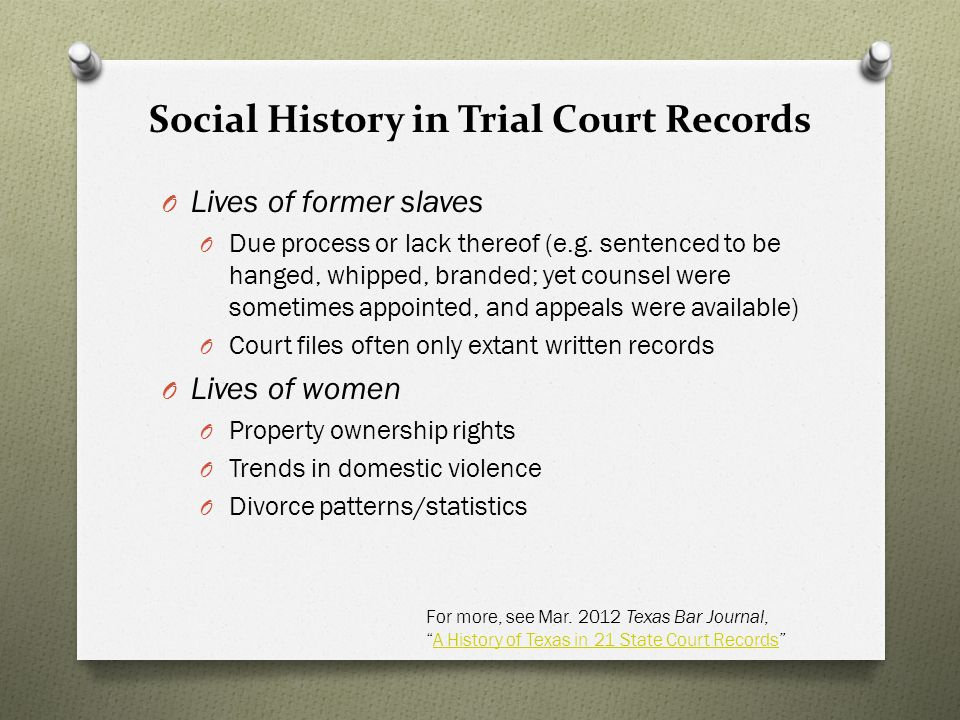 Social History in Trial Court Records O Lives of former slaves O Due process or lack thereof (e.g.