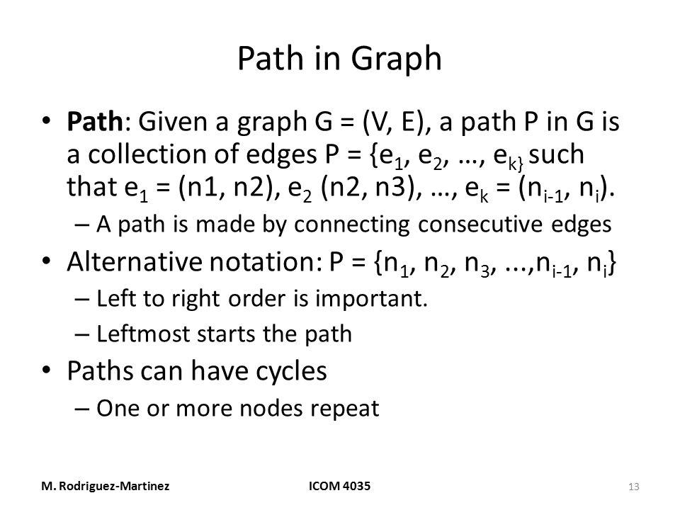 Path in Graph Path: Given a graph G = (V, E), a path P in G is a collection of edges P = {e 1, e 2, …, e k} such that e 1 = (n1, n2), e 2 (n2, n3), …,