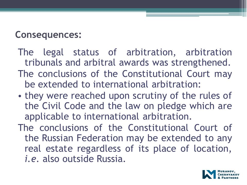 Consequences: The legal status of arbitration, arbitration tribunals and arbitral awards was strengthened. The conclusions of the Constitutional Court