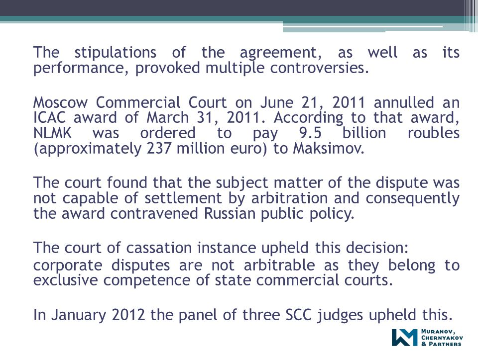 The stipulations of the agreement, as well as its performance, provoked multiple controversies. Moscow Commercial Court on June 21, 2011 annulled an I