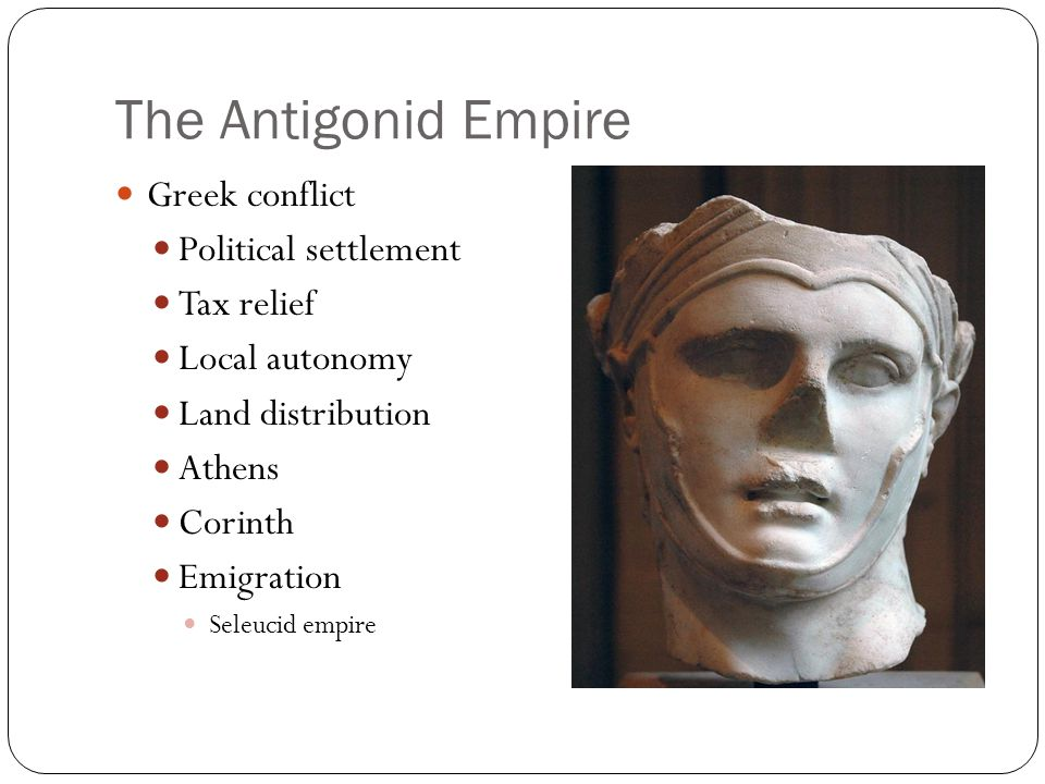 The Antigonid Empire Greek conflict Political settlement Tax relief Local autonomy Land distribution Athens Corinth Emigration Seleucid empire