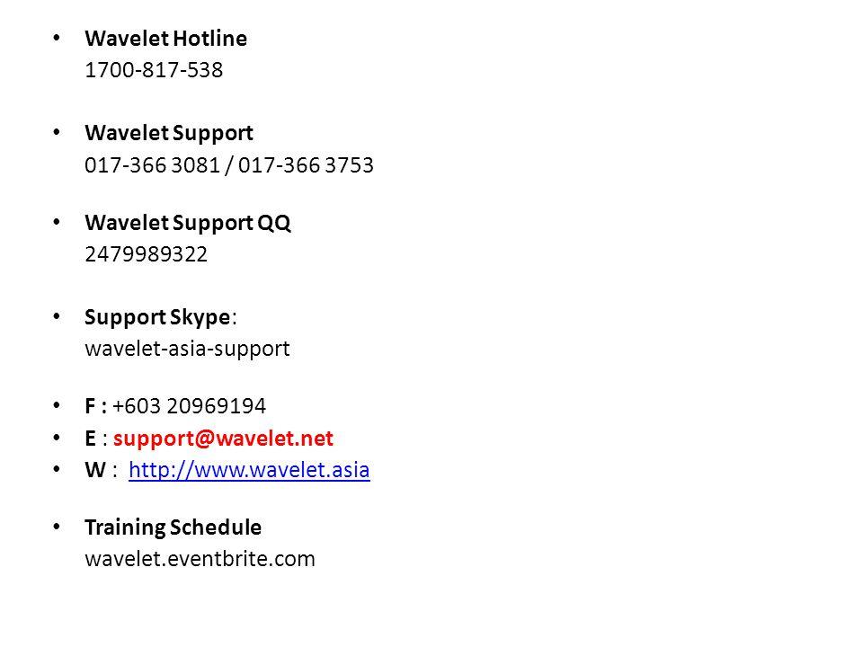Wavelet Hotline 1700-817-538 Wavelet Support 017-366 3081 / 017-366 3753 Wavelet Support QQ 2479989322 Support Skype: wavelet-asia-support F : +603 20969194 E : support@wavelet.net W : http://www.wavelet.asia http://www.wavelet.asia Training Schedule wavelet.eventbrite.com