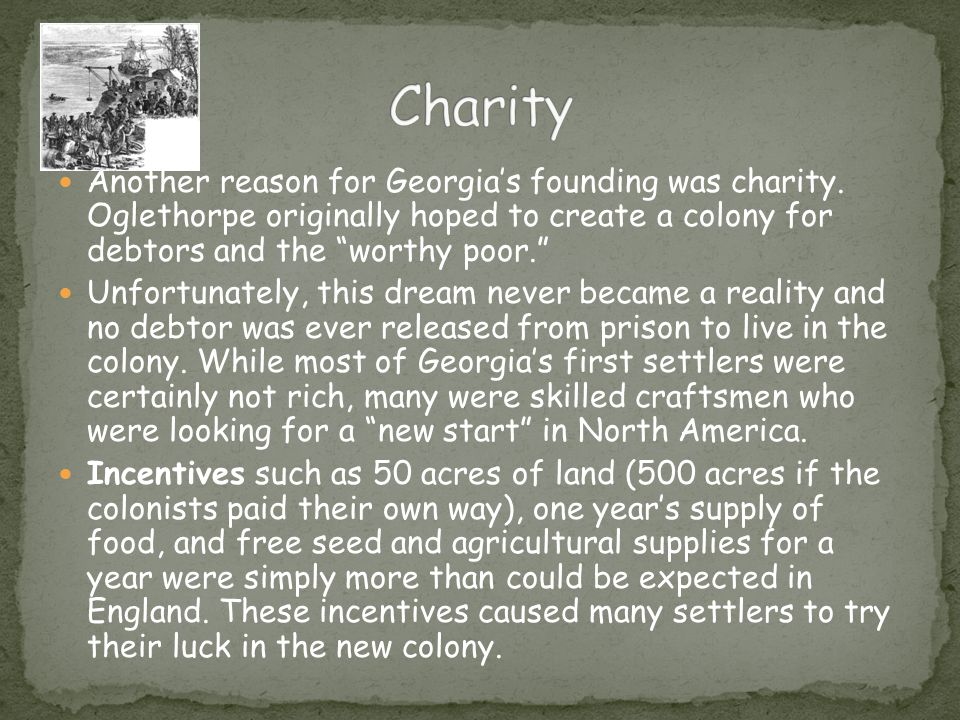Another reason for Georgia's founding was charity.