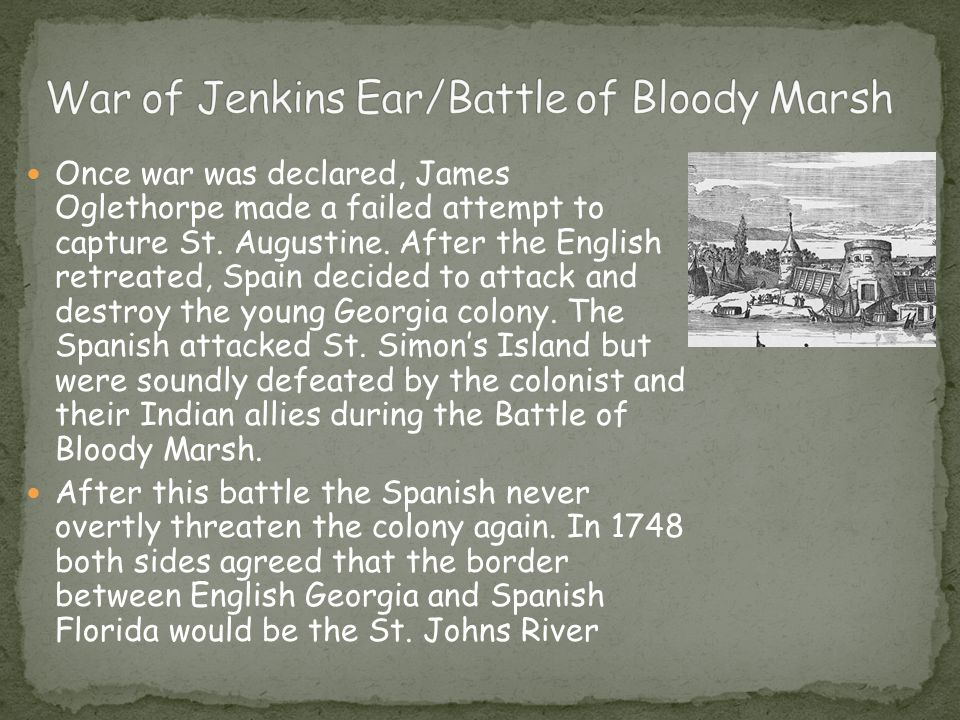 Once war was declared, James Oglethorpe made a failed attempt to capture St.