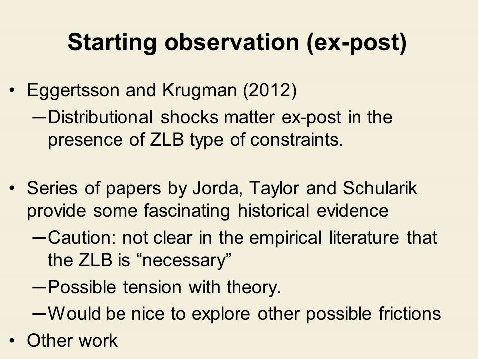 Starting observation (ex-post) Eggertsson and Krugman (2012) ─Distributional shocks matter ex-post in the presence of ZLB type of constraints. Series