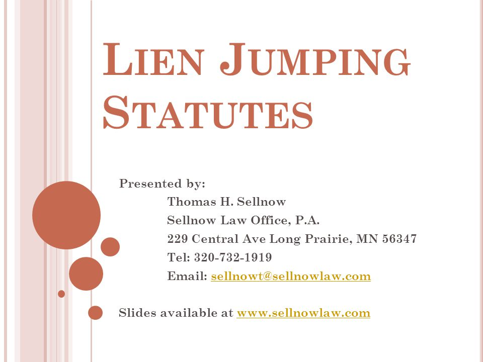 L IEN J UMPING S TATUTES Presented by: Thomas H. Sellnow Sellnow Law Office, P.A. 229 Central Ave Long Prairie, MN 56347 Tel: 320-732-1919 Email: sell