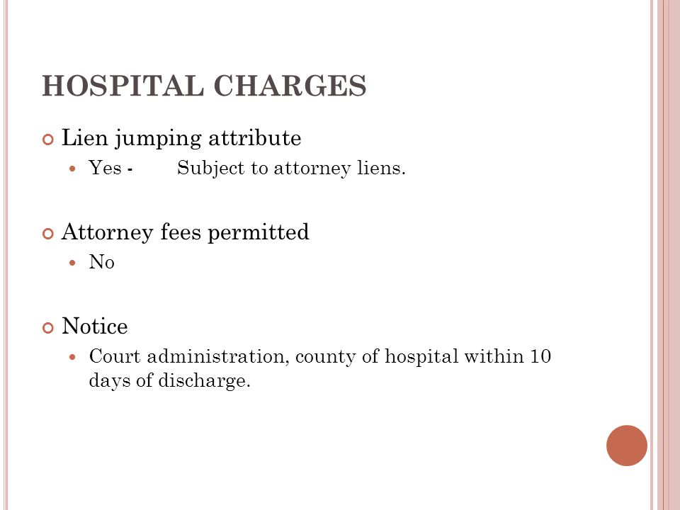 HOSPITAL CHARGES Lien jumping attribute Yes - Subject to attorney liens.