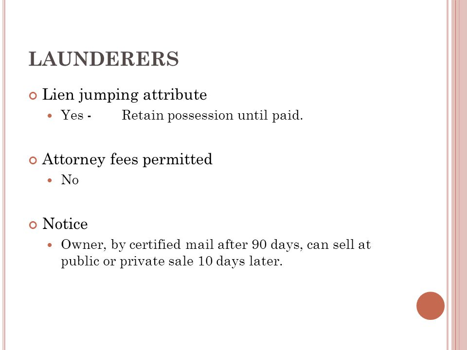 LAUNDERERS Lien jumping attribute Yes - Retain possession until paid.
