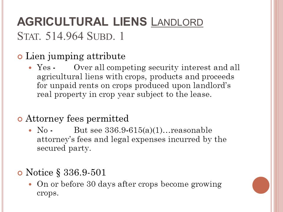 AGRICULTURAL LIENS L ANDLORD S TAT. 514.964 S UBD. 1 Lien jumping attribute Yes -Over all competing security interest and all agricultural liens with