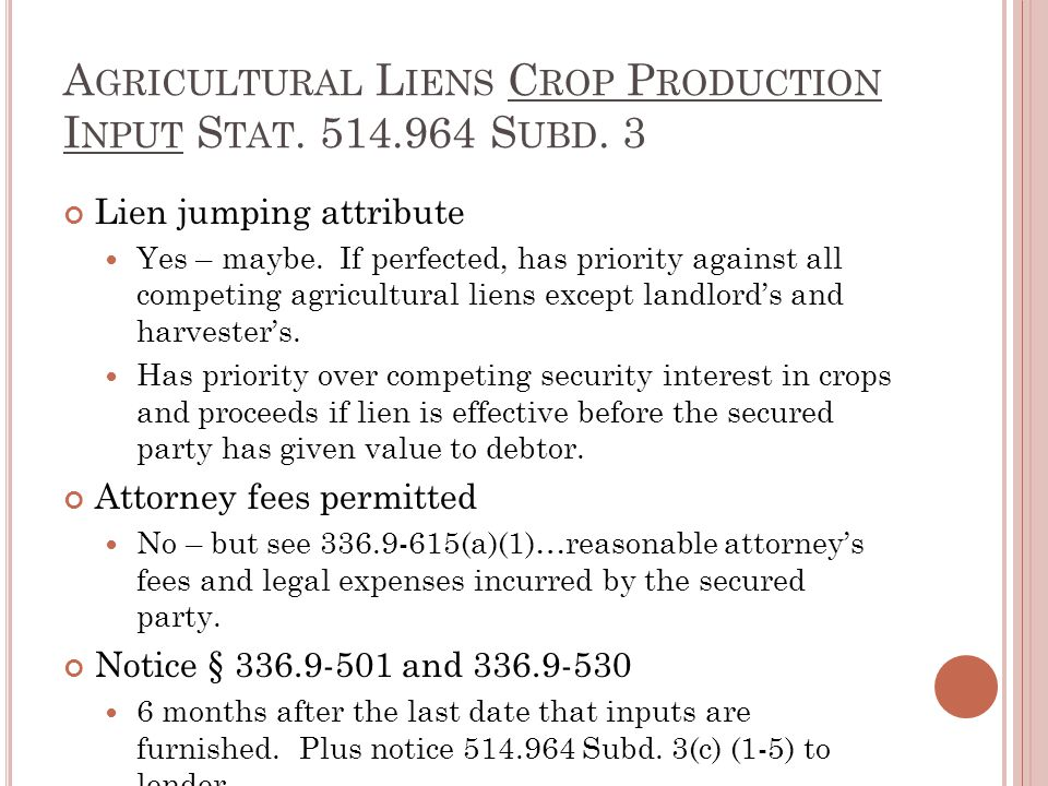 A GRICULTURAL L IENS C ROP P RODUCTION I NPUT S TAT. 514.964 S UBD. 3 Lien jumping attribute Yes – maybe. If perfected, has priority against all compe