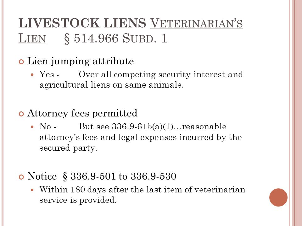 LIVESTOCK LIENS V ETERINARIAN ' S L IEN § 514.966 S UBD. 1 Lien jumping attribute Yes -Over all competing security interest and agricultural liens on