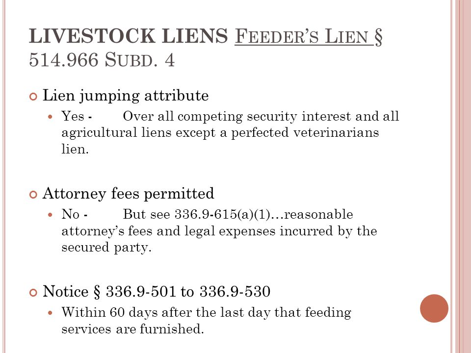 LIVESTOCK LIENS F EEDER ' S L IEN § 514.966 S UBD. 4 Lien jumping attribute Yes -Over all competing security interest and all agricultural liens excep