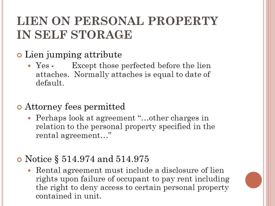 LIEN ON PERSONAL PROPERTY IN SELF STORAGE Lien jumping attribute Yes -Except those perfected before the lien attaches. Normally attaches is equal to d