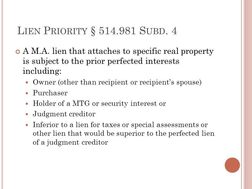 L IEN P RIORITY § 514.981 S UBD. 4 A M.A. lien that attaches to specific real property is subject to the prior perfected interests including: Owner (o