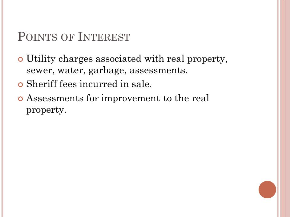 P OINTS OF I NTEREST Utility charges associated with real property, sewer, water, garbage, assessments.