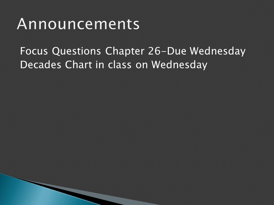Focus Questions Chapter 26-Due Wednesday Decades Chart in class on Wednesday