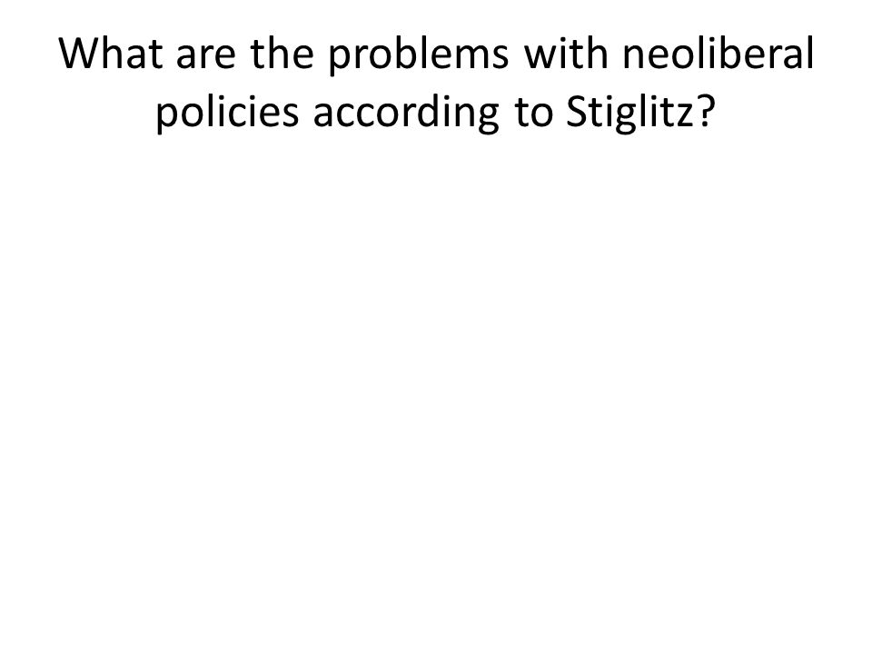 What are the problems with neoliberal policies according to Stiglitz