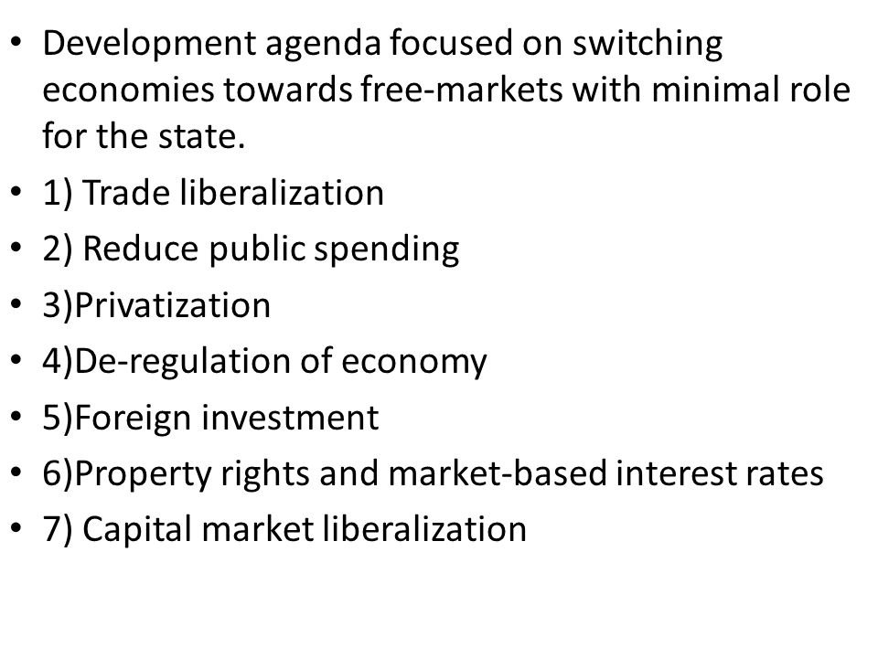 Development agenda focused on switching economies towards free-markets with minimal role for the state.