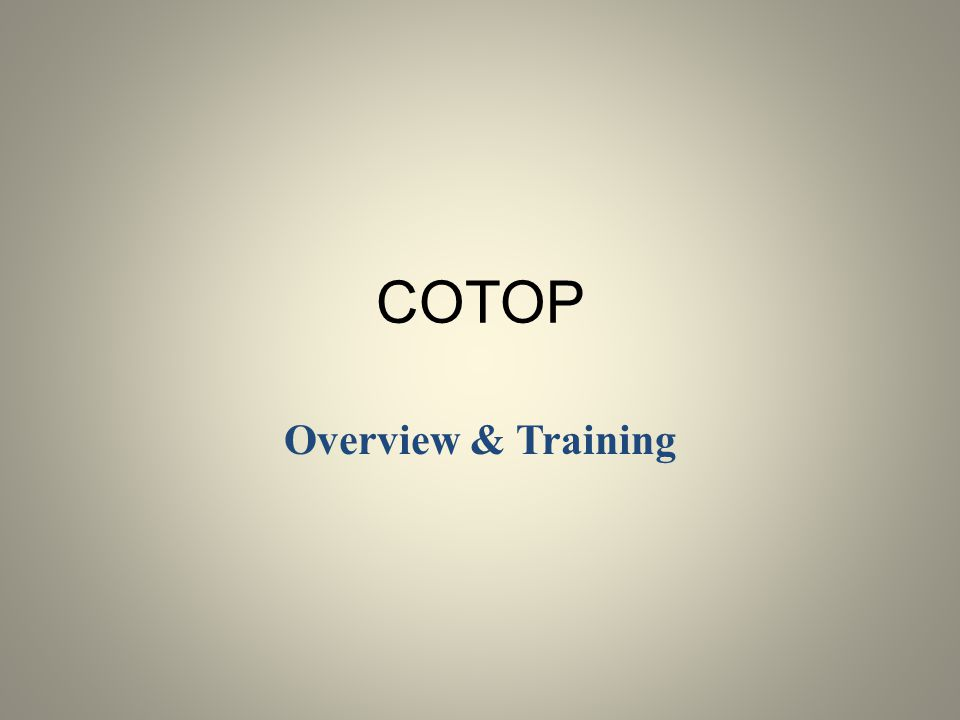 COTOP Overview & Training