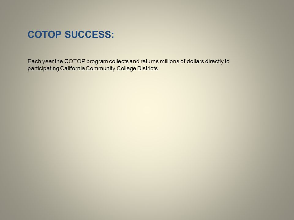 COTOP SUCCESS: Each year the COTOP program collects and returns millions of dollars directly to participating California Community College Districts