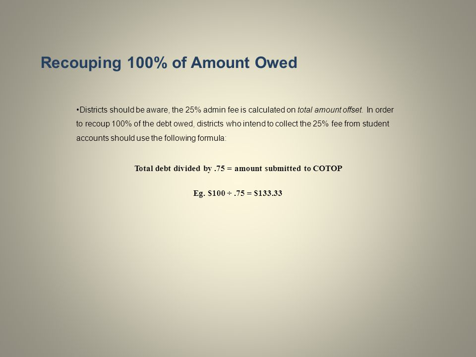 Recouping 100% of Amount Owed Districts should be aware, the 25% admin fee is calculated on total amount offset.