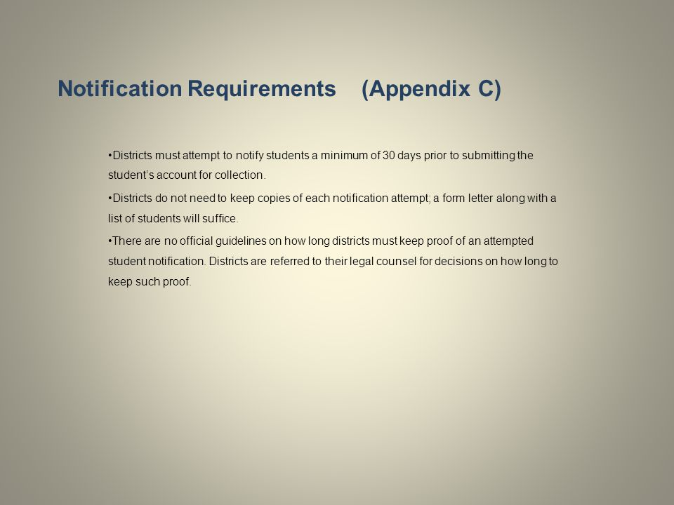 Notification Requirements (Appendix C) Districts must attempt to notify students a minimum of 30 days prior to submitting the student's account for collection.