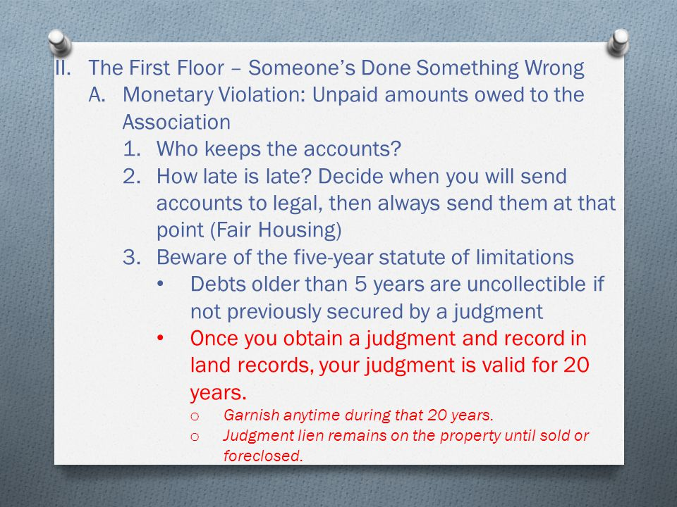 II.The First Floor – Someone's Done Something Wrong A.Monetary Violation: Unpaid amounts owed to the Association 1.Who keeps the accounts.