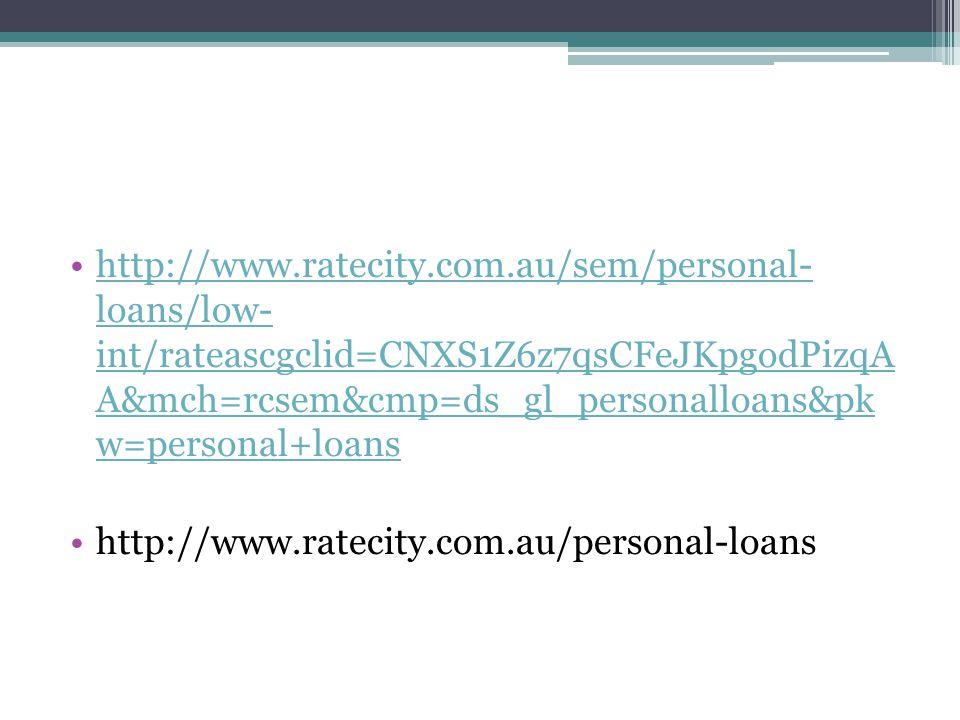 http://www.ratecity.com.au/sem/personal- loans/low- int/rateascgclid=CNXS1Z6z7qsCFeJKpgodPizqA A&mch=rcsem&cmp=ds_gl_personalloans&pk w=personal+loans