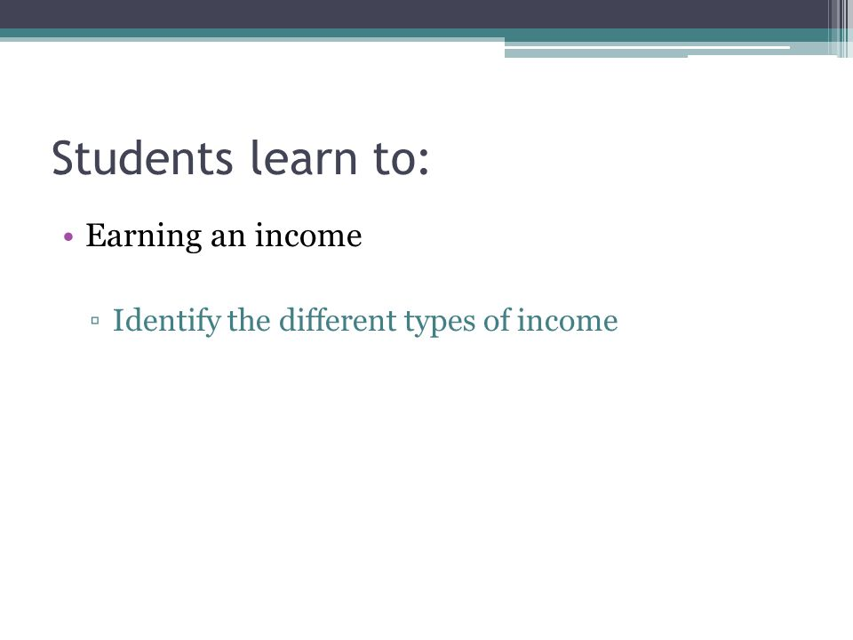 Earning an income – types of income Income – definition – the money earned from working and the returns on investments.