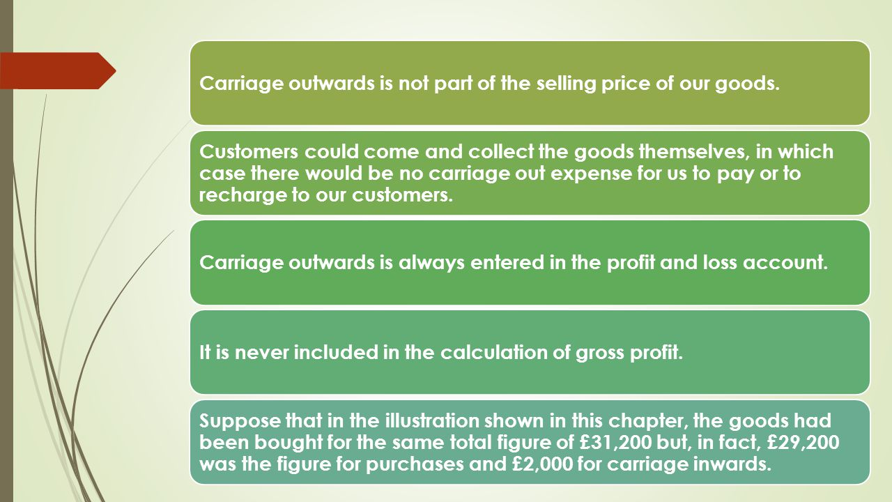 Carriage outwards is not part of the selling price of our goods.