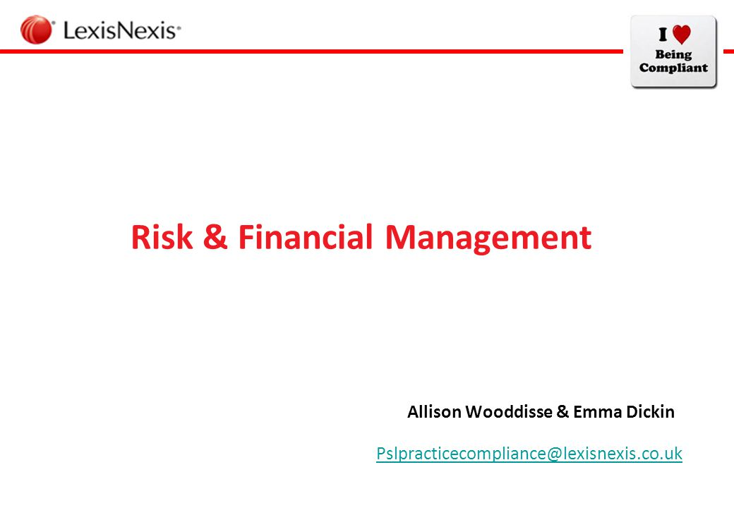 Risk & Financial Management Allison Wooddisse & Emma Dickin Pslpracticecompliance@lexisnexis.co.uk