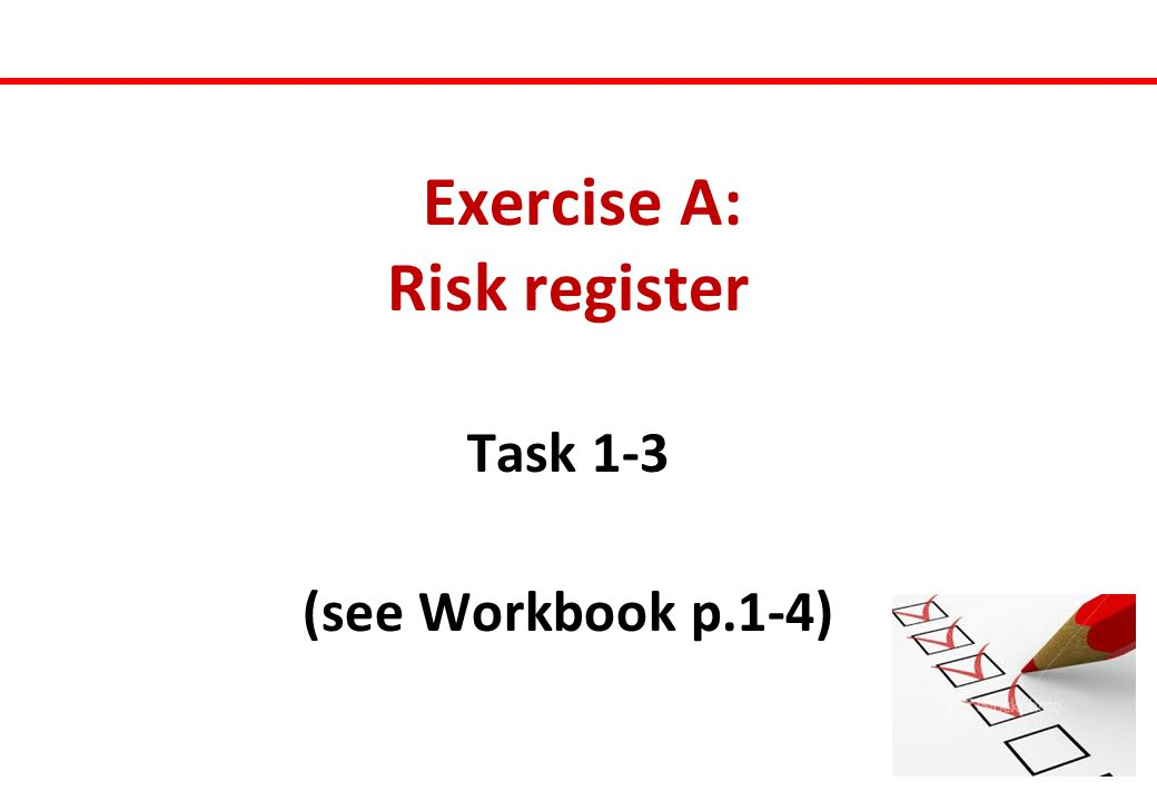 Exercise A: Risk register Task 1-3 (see Workbook p.1-4)